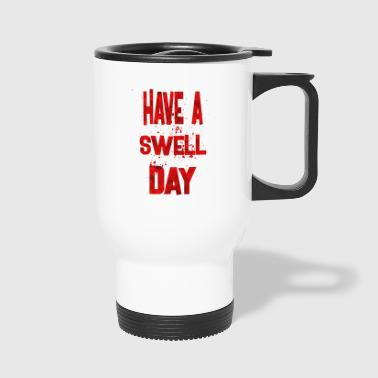 have a swell day 2 - Travel Mug