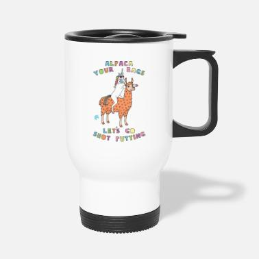 Shot Alpaca Your Bags Let s Go Shot Putting Unicorn - Travel Mug