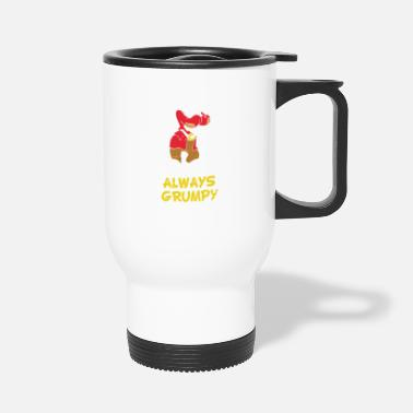 Grumpy In The Morning Always Grumpy - Travel Mug