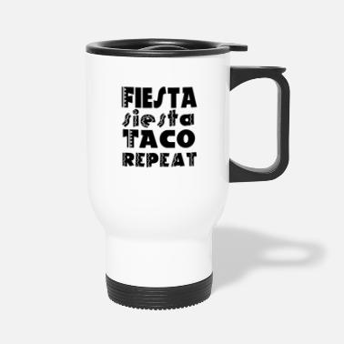 Fiesta Fiesta Fiesta Taco Repeat - Travel Mug