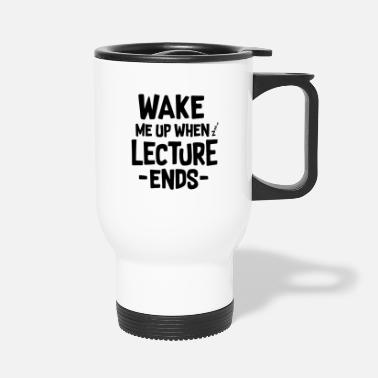 Lecturer Wake Up Lecture Ends - Travel Mug