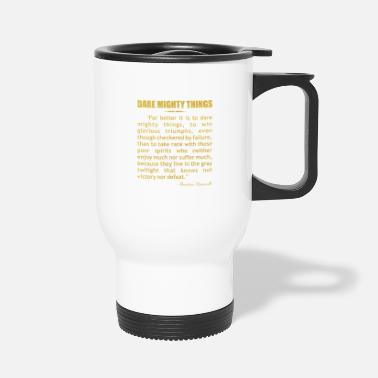Dare mighty things... - Travel Mug