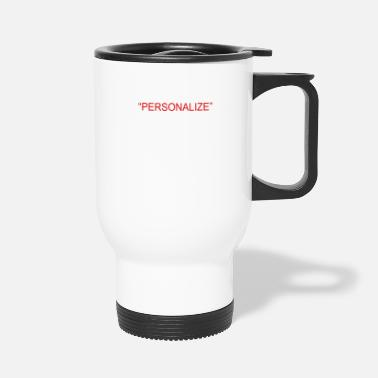 Personalize PERSONALIZE - Travel Mug