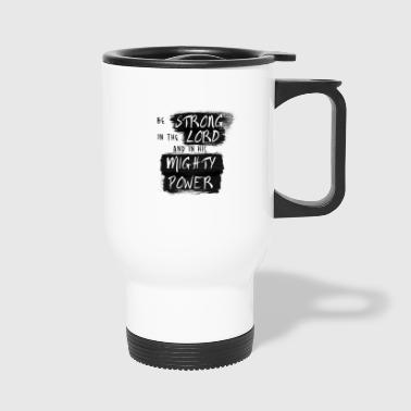 Be STRONG in the LORD Painted Black - Travel Mug