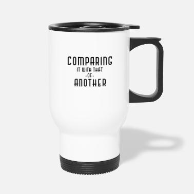 Compare Comparing it with that of another - Travel Mug