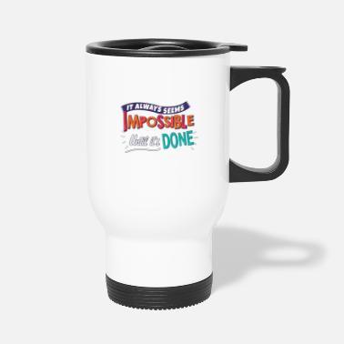 It always seems impossible until it s done - Travel Mug