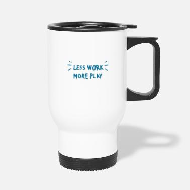 less work more play 01 - Travel Mug