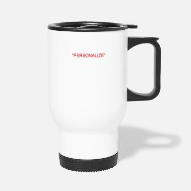 Personalized PERSONALIZE - Travel Mug