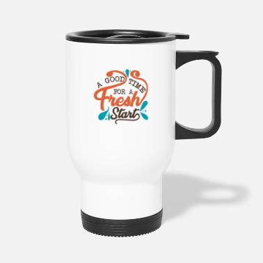 Fresh Start A good time for a fresh start - Travel Mug