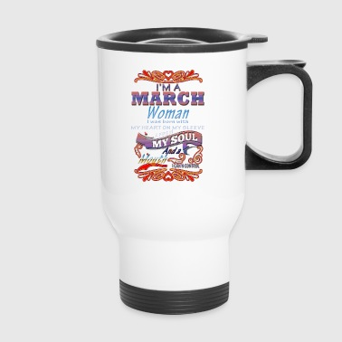 I m A March Woman - Travel Mug