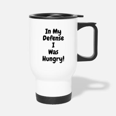 In my Defense I was hungry - Travel Mug