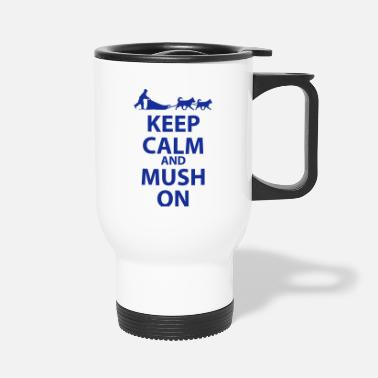 Keep Calm & MUSH On - Travel Mug