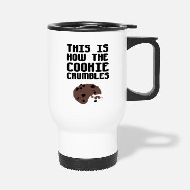 Cookie This Is How The Cookie Crumbles - Travel Mug