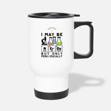 Nerdy I May Be NErDy But Only Periodically - Science80sa - Travel Mug