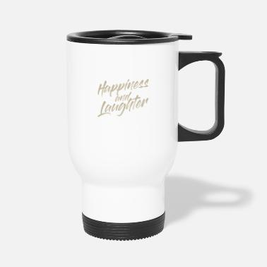 Laughter Happiness and Laughter - Travel Mug