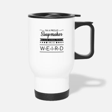 Oil Soapmaking Proud Soapmaking Funny Quote Weird Gif - Travel Mug