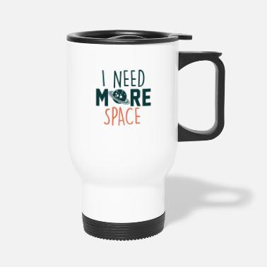 More I Need More Space - Travel Mug