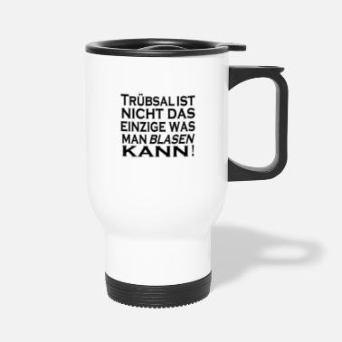 Blasen Truebsal blasen funny saying quote humor gift idea - Travel Mug