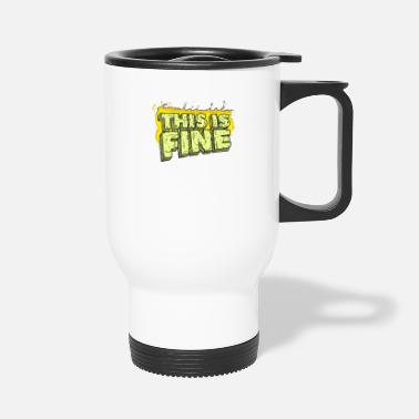 Fine This Is Fine - Travel Mug