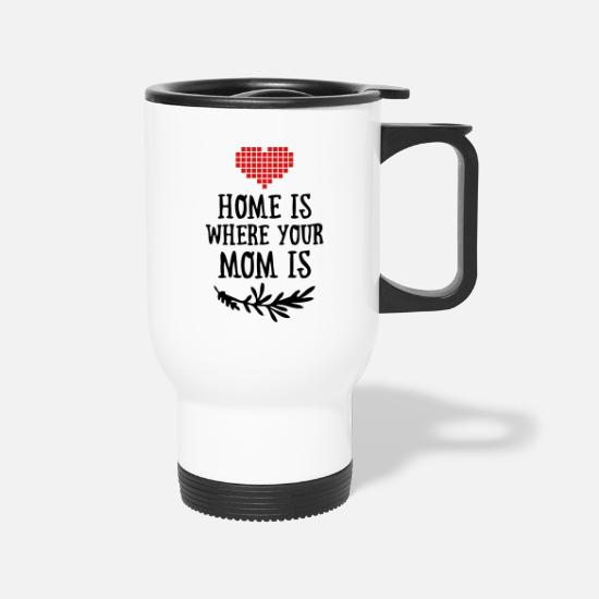 Funny Mugs & Drinkware - Home is where your Mom is - Mother's Day - Travel Mug white