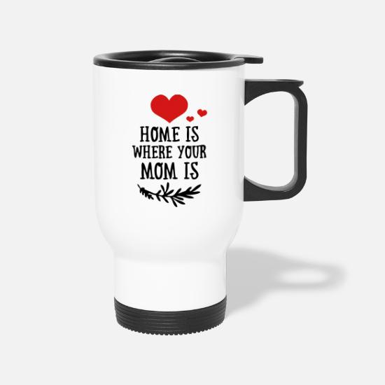 Love Mugs & Drinkware - Home is where your Mom is - Mother's Day - Travel Mug white