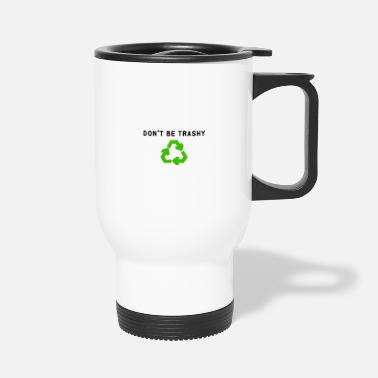 Planetcontest cool t-shirt dont be trashy gift idea - Travel Mug