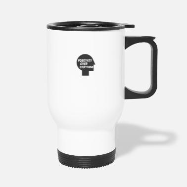 Positivity Over Everything - Travel Mug