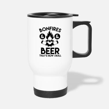 Bonfires and Beer That's How I Roll - Travel Mug