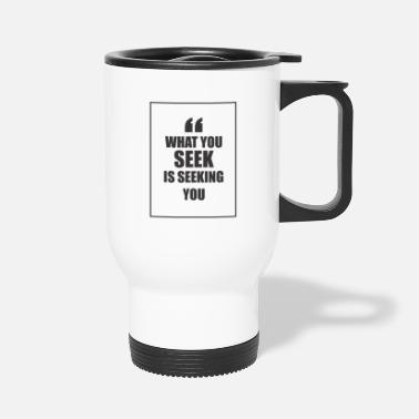 Seek What you seek is seeking you - Travel Mug