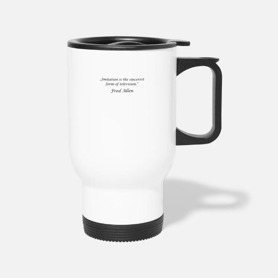 "Anatomy Mugs & Drinkware - ""Imitation is the sincerest form of television."" - - Travel Mug white"