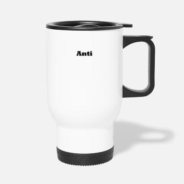 Anti Anti - Travel Mug
