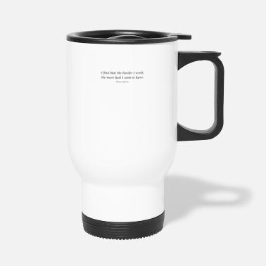 Date I find that the harder I work, the more luck I see - Travel Mug
