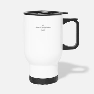 "Year Of Birth ""Alles, was du dir vorstellen kannst, ist real."" a - Travel Mug"