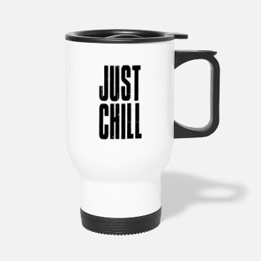 Chill Just Chill - Travel Mug