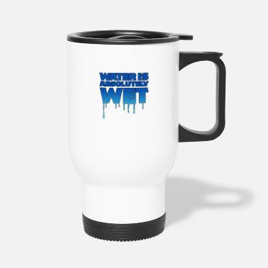 Wet Water is wet - absolutely wet - Travel Mug