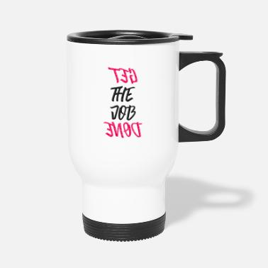 Job get the job done! - Travel Mug