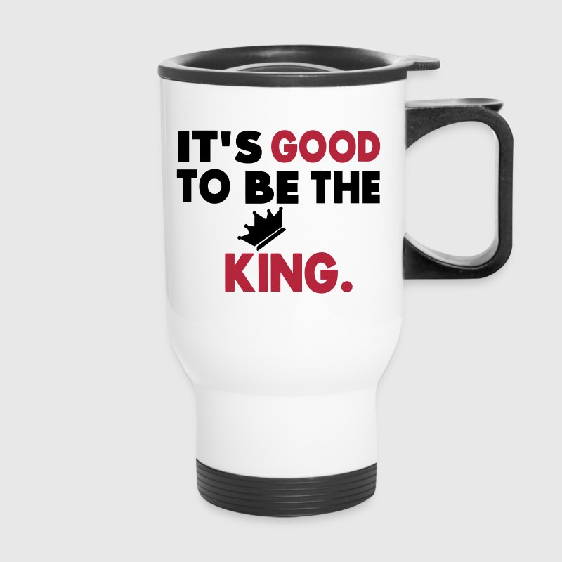 It's Good To Be The King. - Travel Mug
