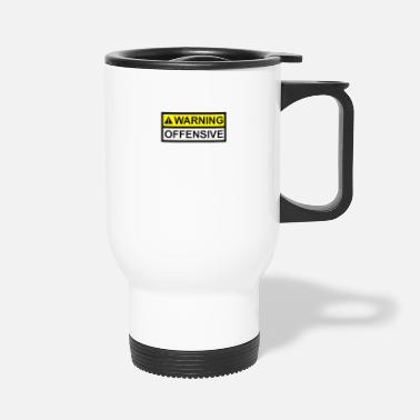 Offensive Warning Offensive - Travel Mug