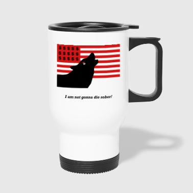 I`m not gonna die sober! The Wolf of Wallstreet - Travel Mug