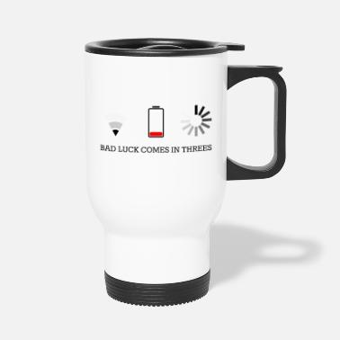 Luck bad luck comes in threes - Travel Mug