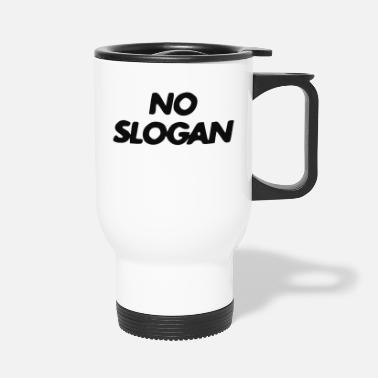 Slogan No Slogan - Travel Mug