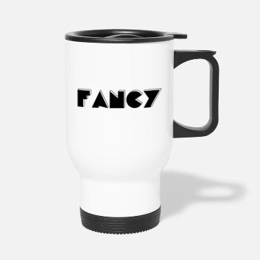 Fancy fancy - Travel Mug