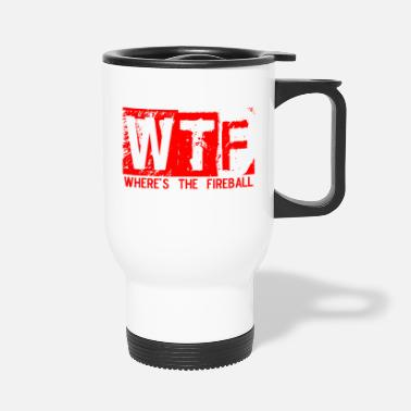 Fireball Whiskey WTF WHERE'S THE FIREBALL trendy college frat party - Travel Mug