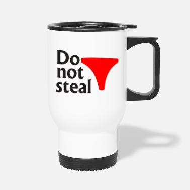Steal Do not steal underwear - Travel Mug