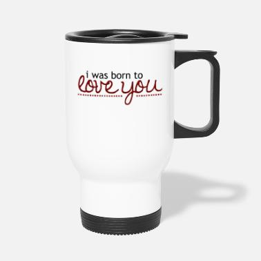 Cuore I was born to love you - Travel Mug