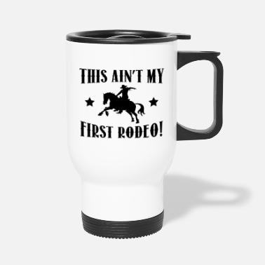 Star This Ain't My First Rodeo! - Travel Mug