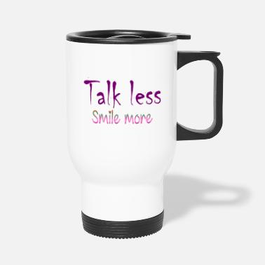 Talk Less Smile More talk less smile more - Travel Mug