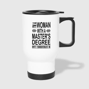 Masters I'm A Woman With A Master's Degree - Travel Mug