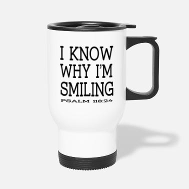 I Know Why I m Smiling Psalm 118:24 by Kodi Design - Travel Mug