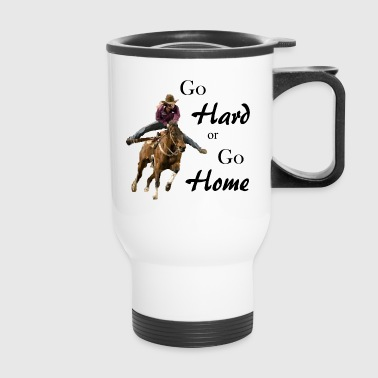 Barrel Racer: Go Hard or Go Home - Travel Mug